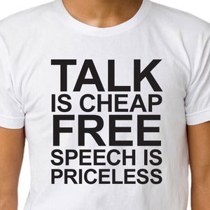 Image of TALK IS CHEAP FREE SPEECH IS PRICELESS T-shirt