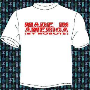 Image of MADE IN AMERICA (BY ROBOTS) T-SHIRT
