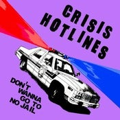 Image of Crisis Hotlines &quot;Don't Wanna Go To No Jail&quot; 7&quot;
