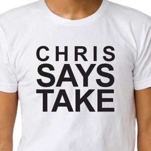 Image of CHRIS SAYS TAKE T-shirt