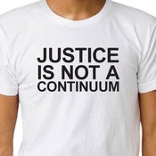 Image of JUSTICE IS NOT A CONTINUUM T-shirt