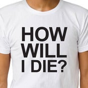 Image of HOW WILL I DIE? T-shirt