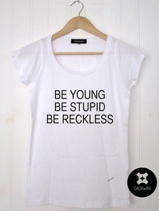 Image of T-shirt Be Young, Be Stupid, Be Reckless