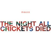 "Image of Mauve""The night all crickets died"""