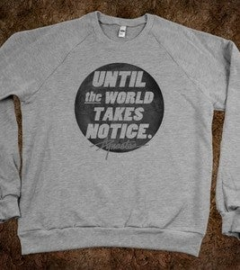 Image of Until The World Takes Notice | Crew Neck
