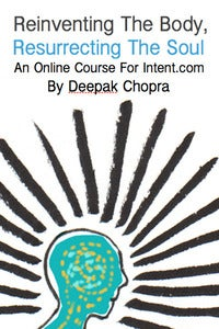 Image of Reinventing the Body, Resurrecting the Soul Online Course by Deepak Chopra