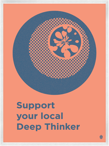 Image of Support Your Local Deep Thinker Print