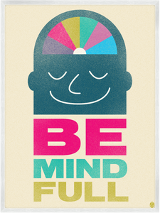 Image of Be Mind Full Print