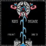 Image of RODEO MASSACRE - If You Can't Smoke 'Em Sell 'Em - CD