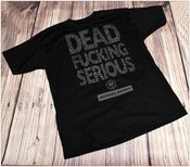 Image of Dead Fucking Serious T-shirt