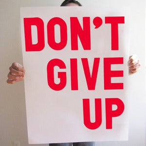 Image of (BIG) DON'T GIVE UP SCREEN PRINTED POSTER - SIGNED + EDITION