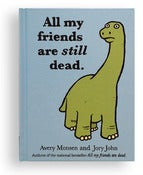 Image of All My Friends Are Still Dead Book