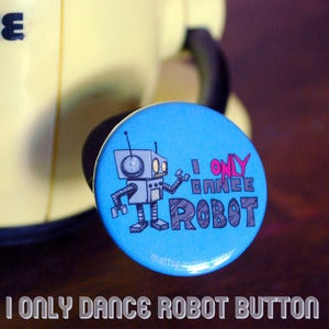 Image of I only dance robot button