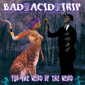 Image of Bad Acid Trip - For The Weird, By The Weird