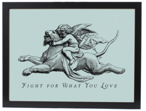 Image of FIGHT FOR WHAT YOU LOVE (PRINT)