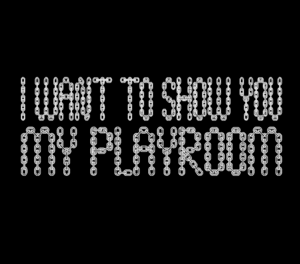 "Image of ""I WANT TO SHOW YOU MY PLAYROOM"" T-SHIRT"