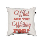 Image of What Are You Waiting For? Pillow