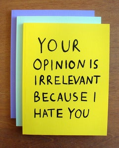 Image of Your Opinion Is Irrelevant... by Hannah Richards