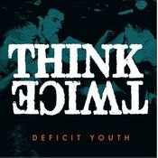 Image of Think Twice 7&quot; &quot;Deficit Youth&quot; 