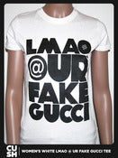 Image of LMAO @ UR FAKE GUCCI (Women)