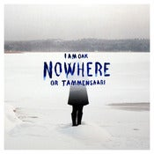 Image of I Am Oak - Nowhere Or Tammensaari (CD)