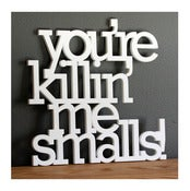 Image of you're killin' me smalls! sign