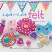 Image of Super-Cute Felt - Craft Book