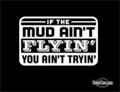 Image of If The Mud Aint Flyin You Aint Tryin T Shirt