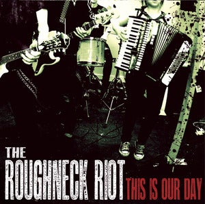 Image of The Roughneck Riot : This Is Our Day CD