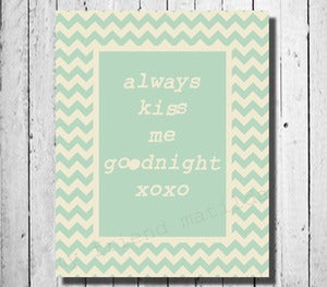 Image of SALE IN FRAME!! Chevron Always Kiss Me Goodnight Kids Print Quote Poster