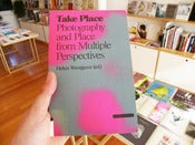 Image of Take Place: Photography and Place from Multiple Perspectives