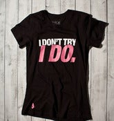 I Don't Try, I Do Tee - Black - Workout Tee