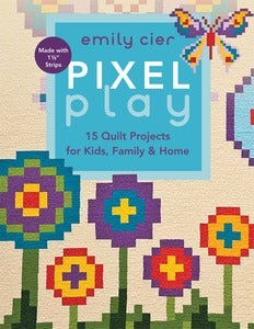Image of Pixel Play: 15 Quilt Projects for Kids, Family &amp; Home