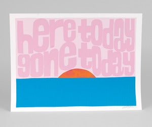 Image of HERE TODAY GONE TODAY Print