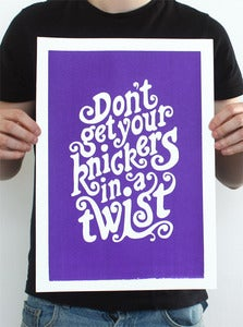 Image of 'Don't get your knickers in a twist' A3 Hand Screen Printed Poster