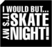 "Image of "" Its My Skate Night™"" Sticker"