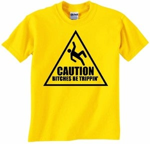Image of CAUTION: BITCHES BE TRIPPIN' T-SHIRT