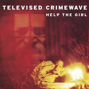 Image of Televised Crimewave - Help The Girl (dsr008) - 300 copies only!