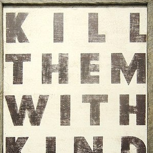 Image of Kill Them With Kindness Sign
