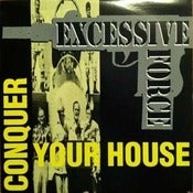 Image of EXCESSIVE FORCE-Conquer Your House 12&quot; Single/ Original OOP