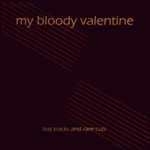 Image of MY BLOODY VALENTINE | LOST TRACKS & RARE CUTS LP