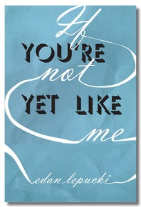 Image of If You're Not Yet Like Me by Edan Lepucki