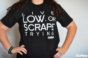 Image of Live Low, or Scrape Trying Shirt