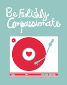 Image of Be Foolishly Compassionate Poster