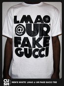 Image of LMAO @ UR FAKE GUCCI (Men)