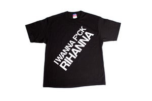 Image of I wanna f*uck Rihanna shirt (Black)