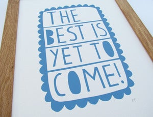 Image of The Best Is Yet To Come screen print