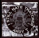 Image of Andy T - I Still Hate Thatcher 7""