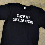 Image of THIS IS MY COCKTAIL ATTIRE
