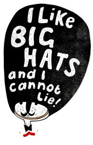 Image of I like big hats and I cannot lie !!!!   A2 Poster Relief Print